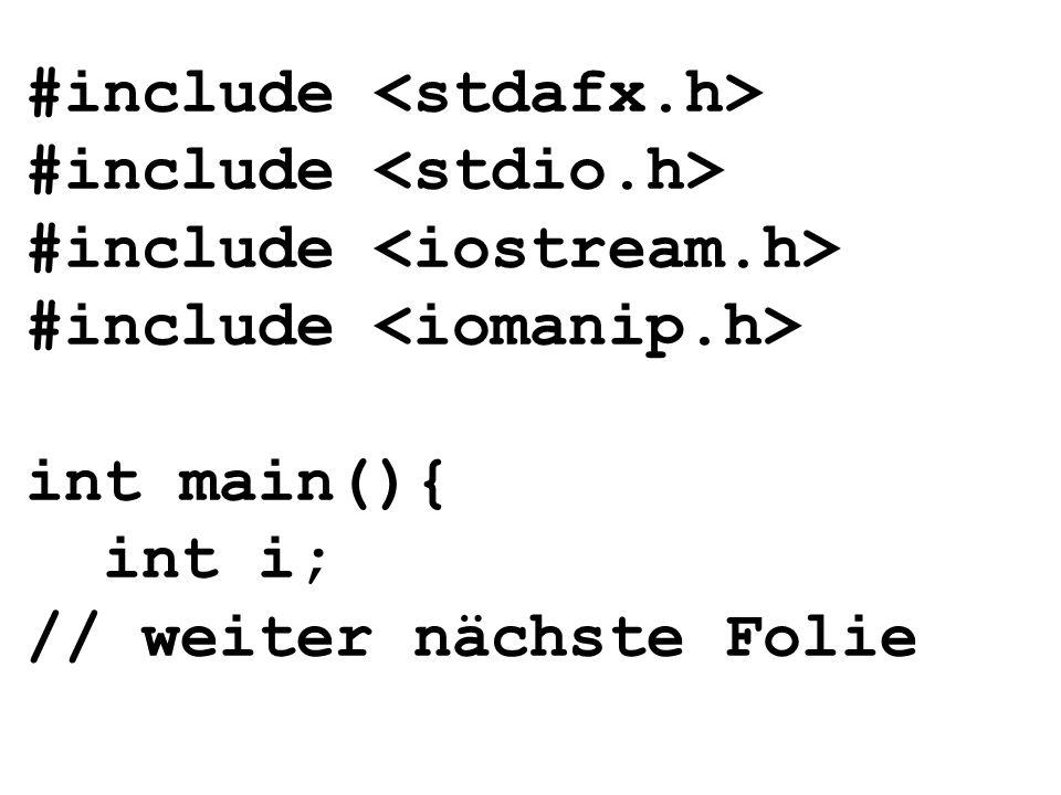 #include #include #include #include int main(){ int i; // weiter nächste Folie