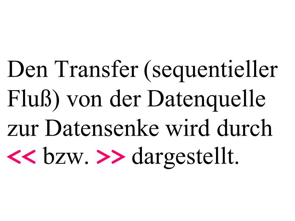 Den Transfer (sequentieller Fluß) von der Datenquelle zur Datensenke wird durch > dargestellt.