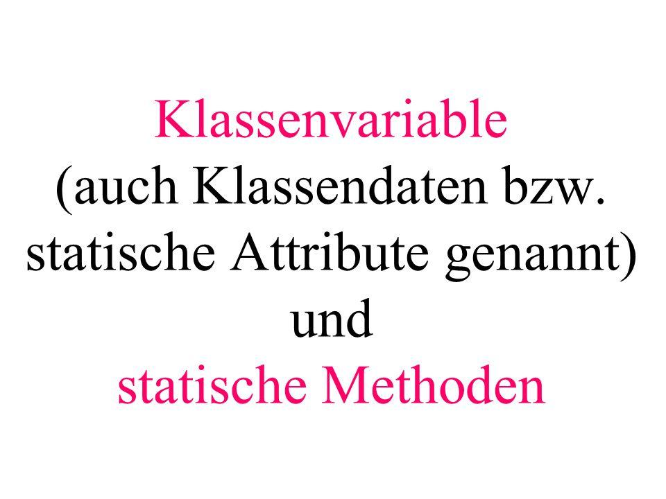 Klassenvariable (auch Klassendaten bzw. statische Attribute genannt) und statische Methoden
