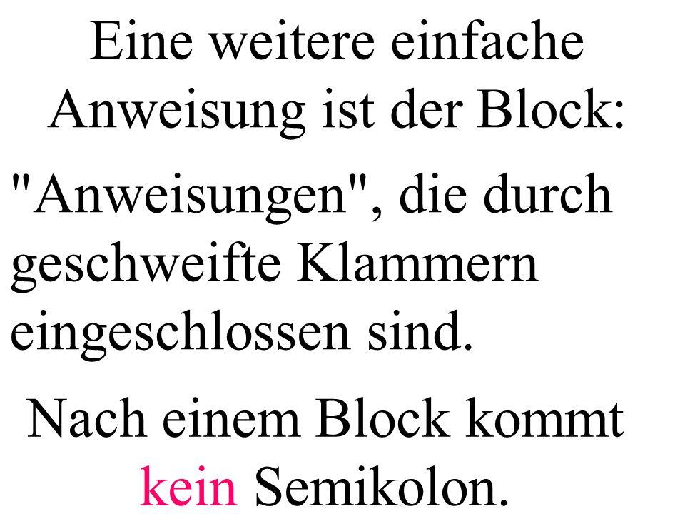Eine weitere einfache Anweisung ist der Block: