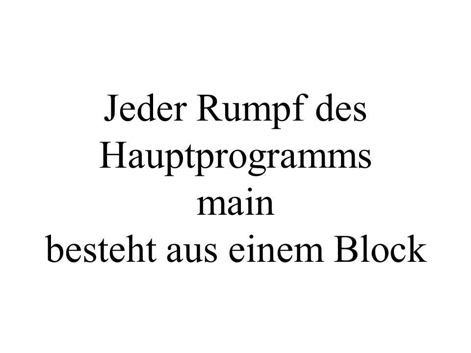 Jeder Rumpf des Hauptprogramms main besteht aus einem Block