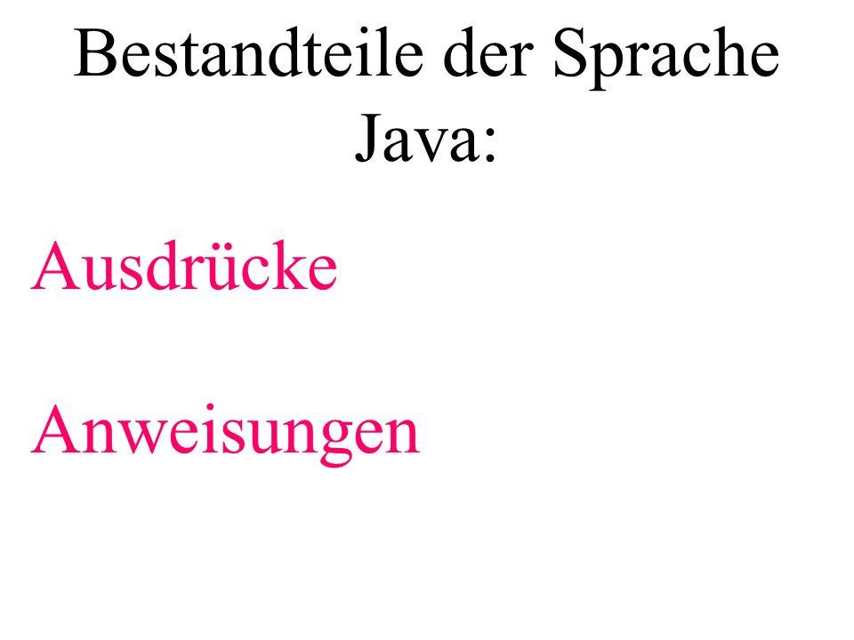 Bestandteile der Sprache Java: Ausdrücke Anweisungen