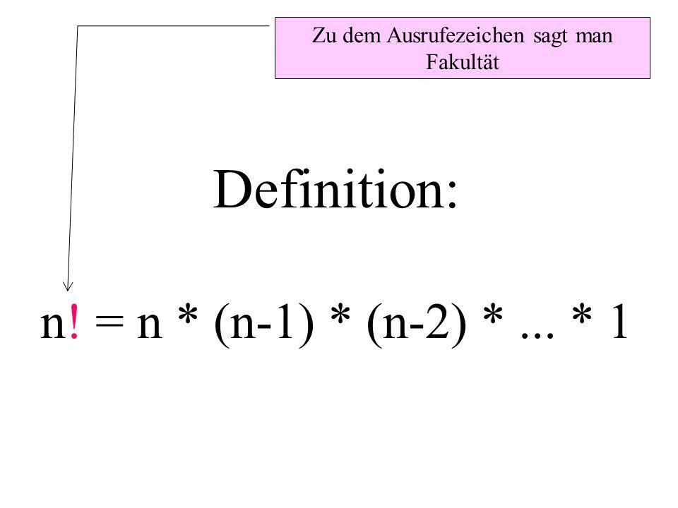 Definition: n! = n * (n-1) * (n-2) *... * 1 Zu dem Ausrufezeichen sagt man Fakultät