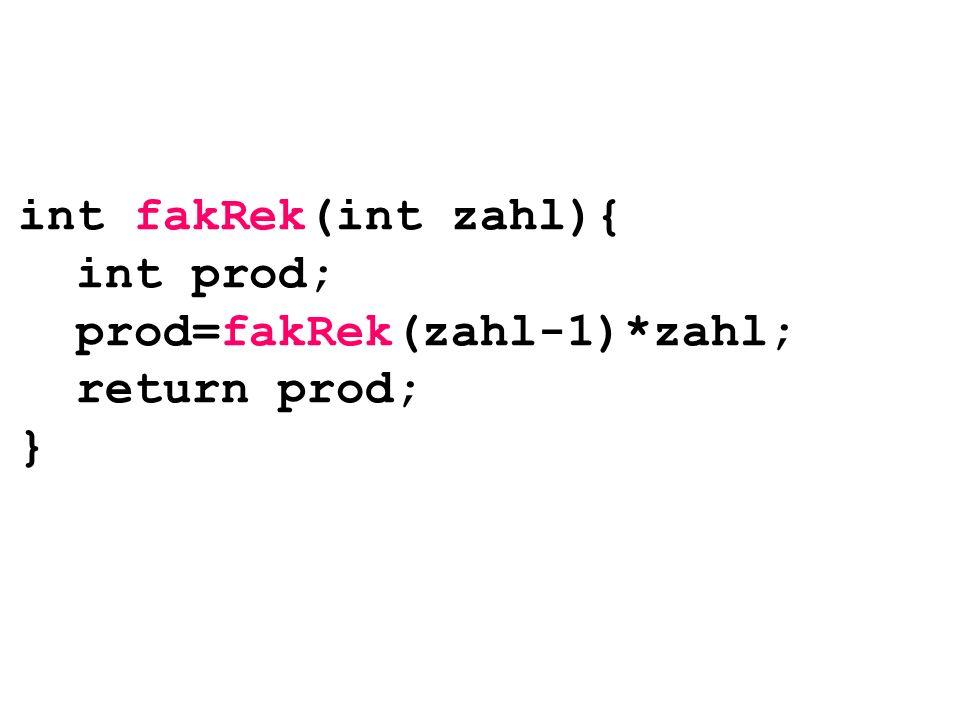 int fakRek(int zahl){ int prod; prod=fakRek(zahl-1)*zahl; return prod; }