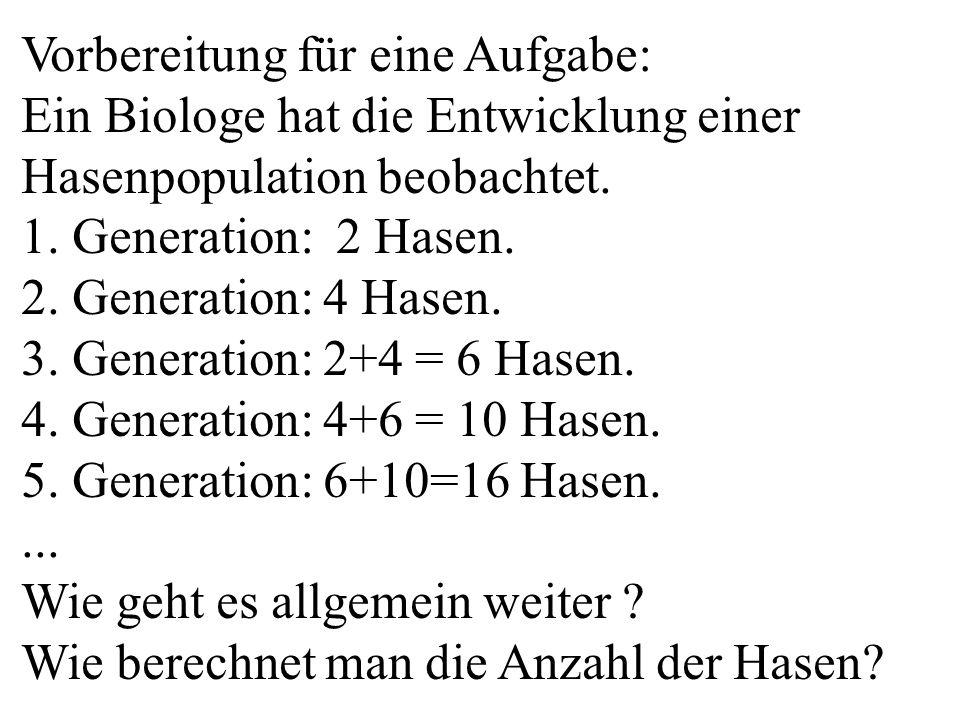 Vorbereitung für eine Aufgabe: Ein Biologe hat die Entwicklung einer Hasenpopulation beobachtet. 1. Generation: 2 Hasen. 2. Generation: 4 Hasen. 3. Ge