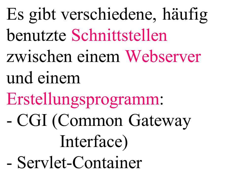 Es gibt verschiedene, häufig benutzte Schnittstellen zwischen einem Webserver und einem Erstellungsprogramm: - CGI (Common Gateway Interface) - Servle