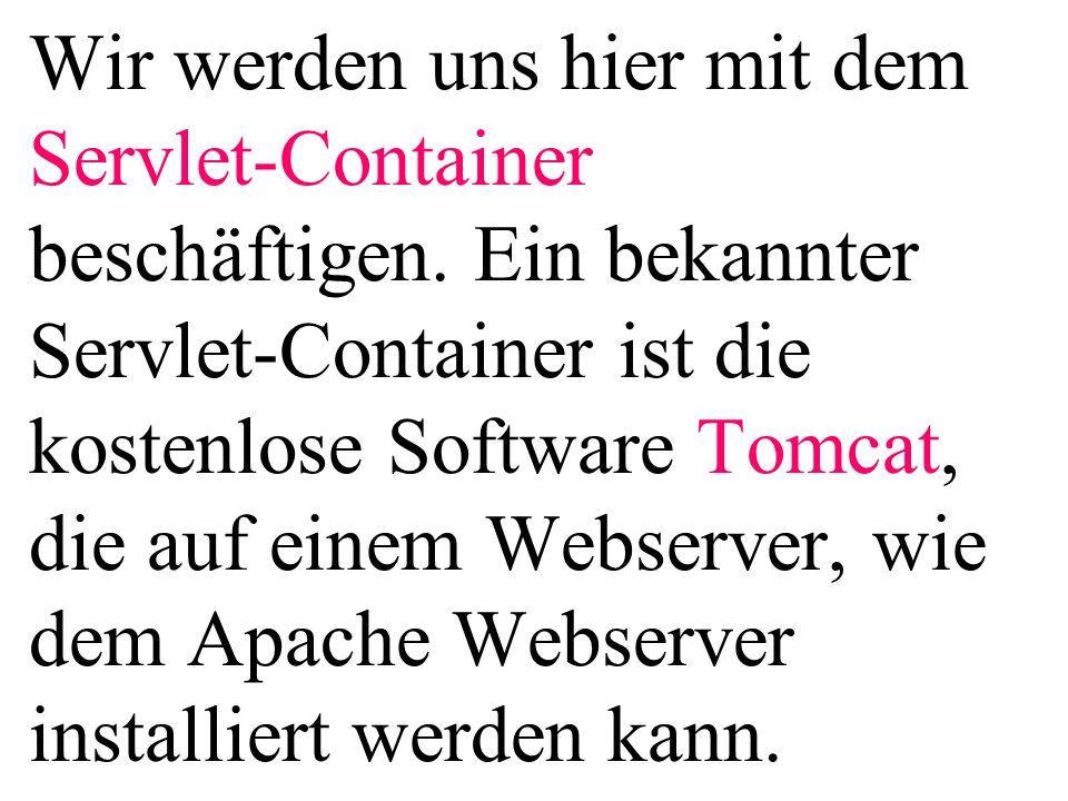 Wir werden uns hier mit dem Servlet-Container beschäftigen. Ein bekannter Servlet-Container ist die kostenlose Software Tomcat, die auf einem Webserve