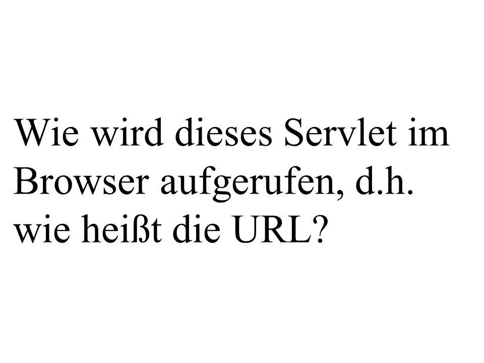 Wie wird dieses Servlet im Browser aufgerufen, d.h. wie heißt die URL?