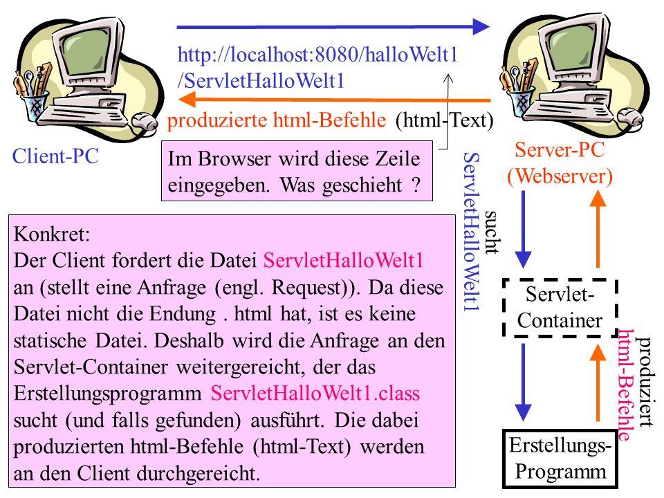 http://localhost:8080/halloWelt1 /ServletHalloWelt1 Im Browser wird diese Zeile eingegeben. Was geschieht ? Client-PC Server-PC (Webserver) Konkret: D
