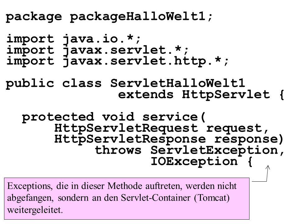package packageHalloWelt1; import java.io.*; import javax.servlet.*; import javax.servlet.http.*; public class ServletHalloWelt1 extends HttpServlet {
