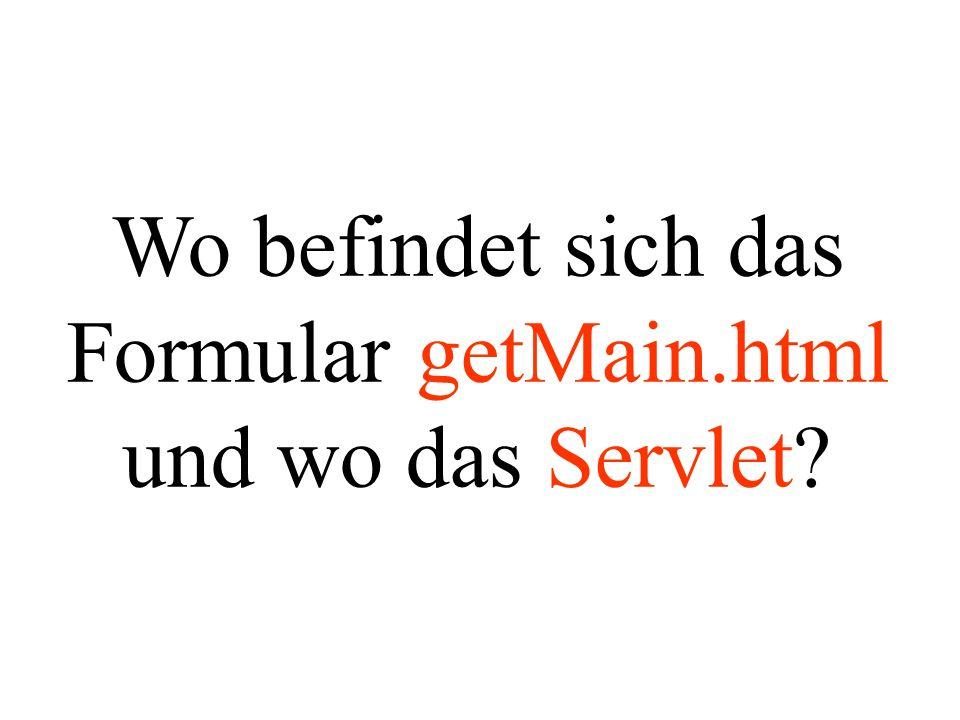 Wo befindet sich das Formular getMain.html und wo das Servlet?
