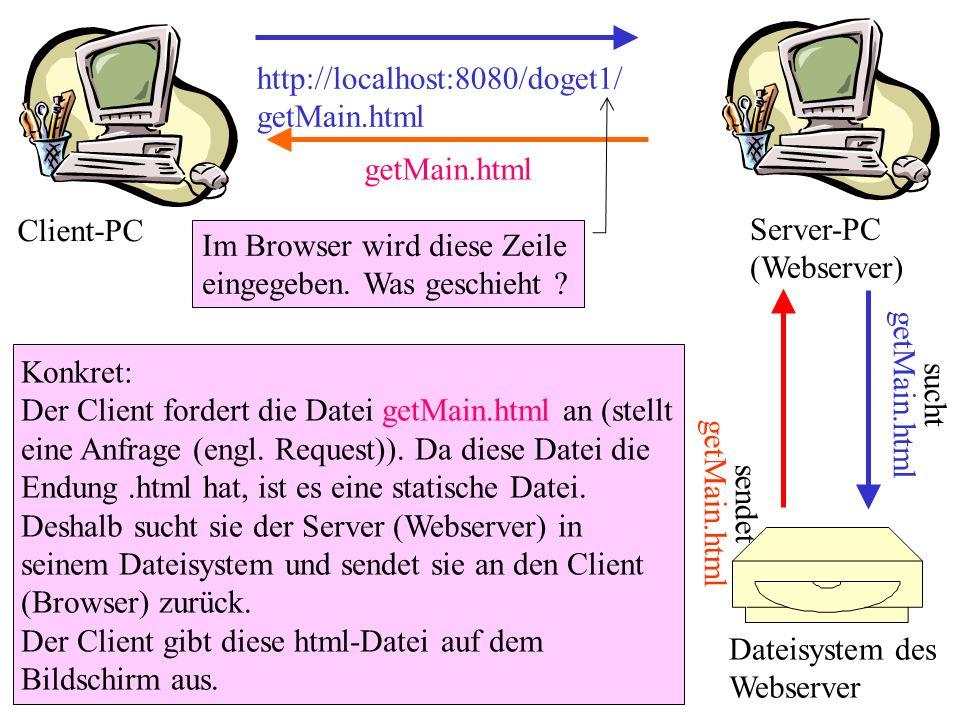 http://localhost:8080/doget1/ getMain.html Konkret: Der Client fordert die Datei getMain.html an (stellt eine Anfrage (engl. Request)). Da diese Datei
