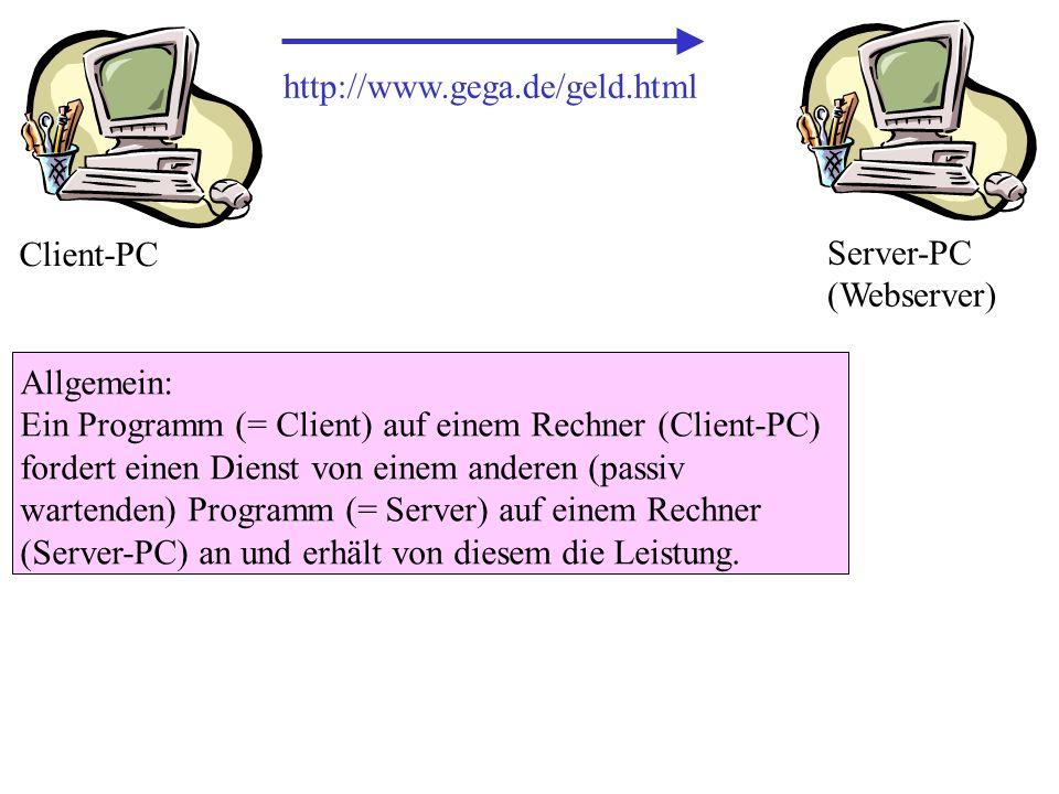 http://www.gega.de/geld.html Allgemein: Ein Programm (= Client) auf einem Rechner (Client-PC) fordert einen Dienst von einem anderen (passiv wartenden