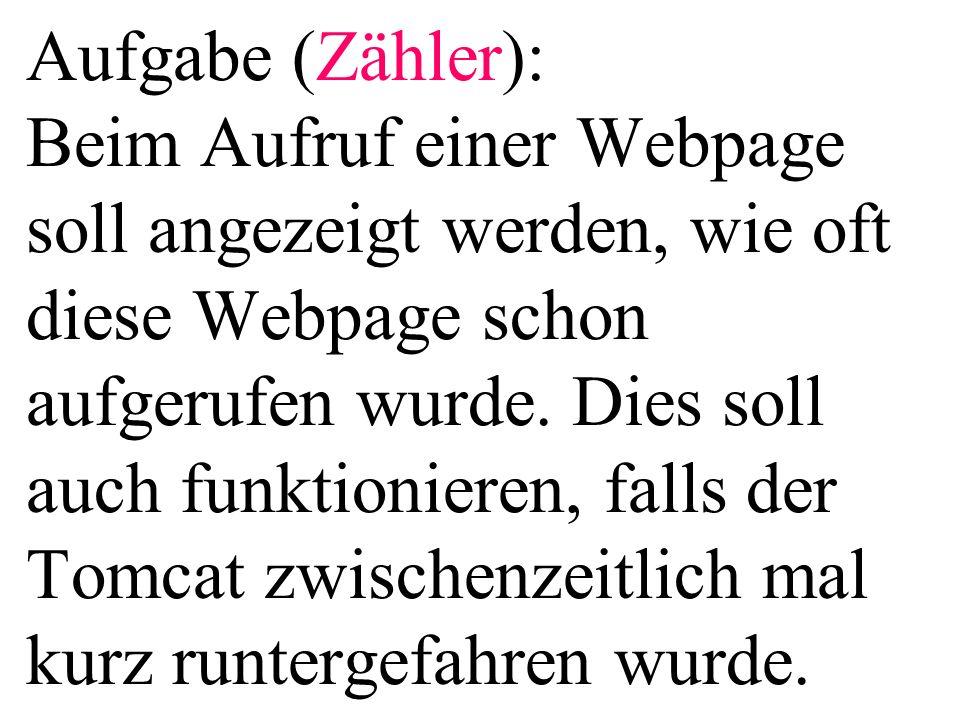 Aufgabe (Zähler): Beim Aufruf einer Webpage soll angezeigt werden, wie oft diese Webpage schon aufgerufen wurde. Dies soll auch funktionieren, falls d