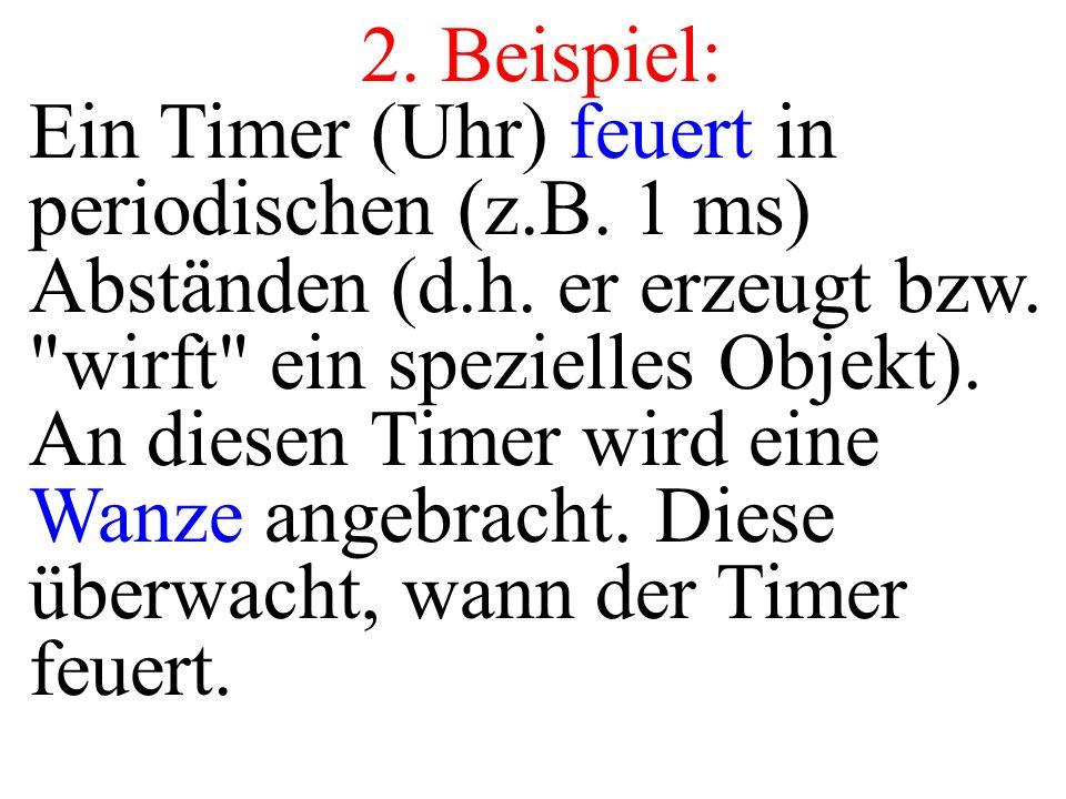 2. Beispiel: Ein Timer (Uhr) feuert in periodischen (z.B. 1 ms) Abständen (d.h. er erzeugt bzw.