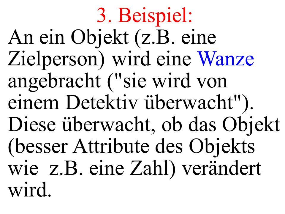 3. Beispiel: An ein Objekt (z.B. eine Zielperson) wird eine Wanze angebracht (