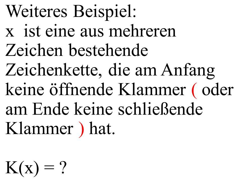 Weiteres Beispiel: x ist eine aus mehreren Zeichen bestehende Zeichenkette, die am Anfang keine öffnende Klammer ( oder am Ende keine schließende Klammer ) hat.