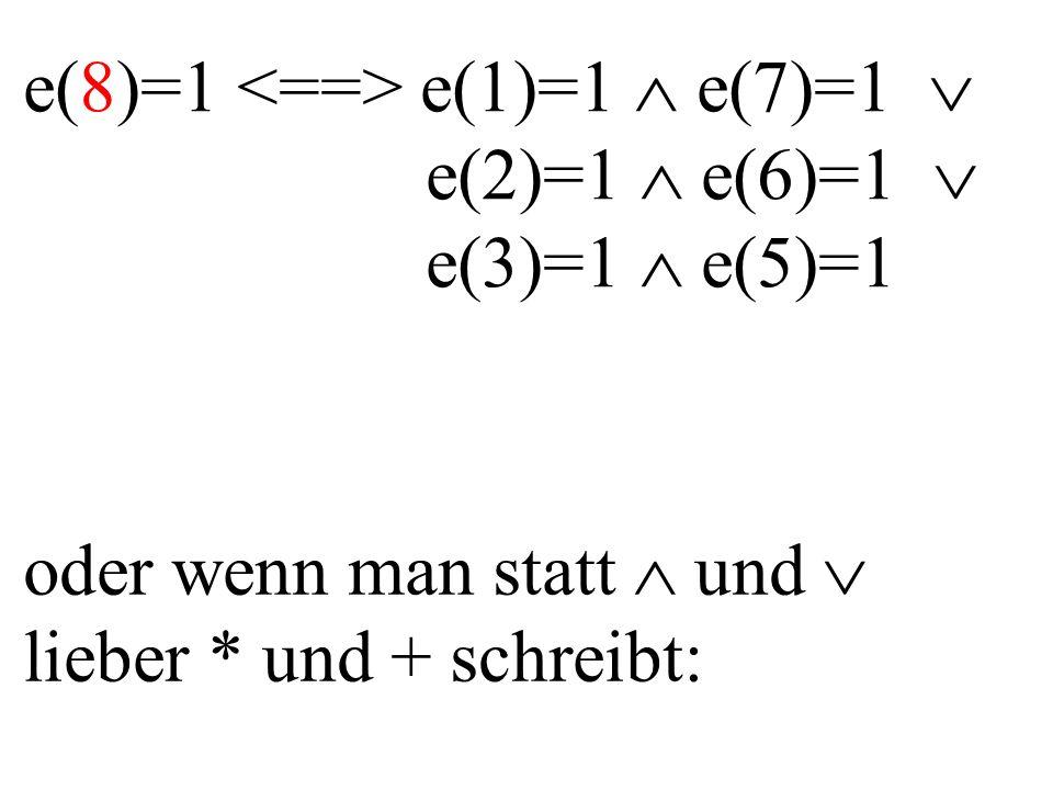e(8)=1 e(1)=1 e(7)=1 e(2)=1 e(6)=1 e(3)=1 e(5)=1 oder wenn man statt und lieber * und + schreibt: