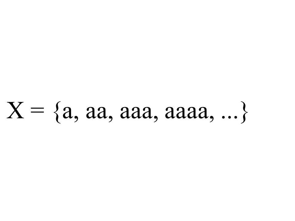 X = {a, aa, aaa, aaaa,...}