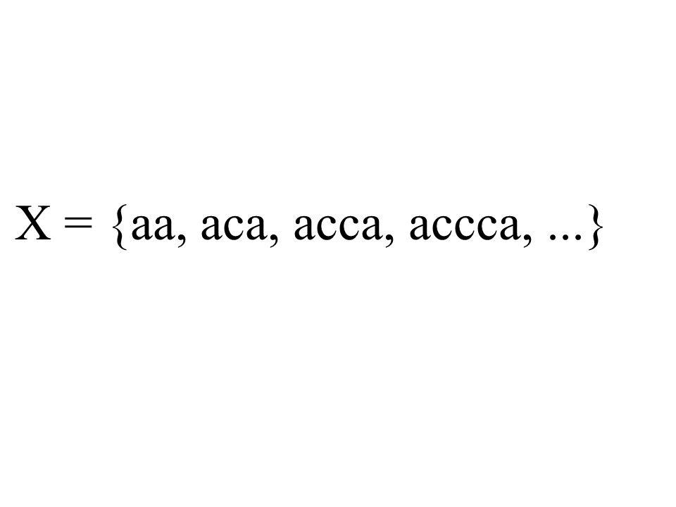 X = {aa, aca, acca, accca,...}