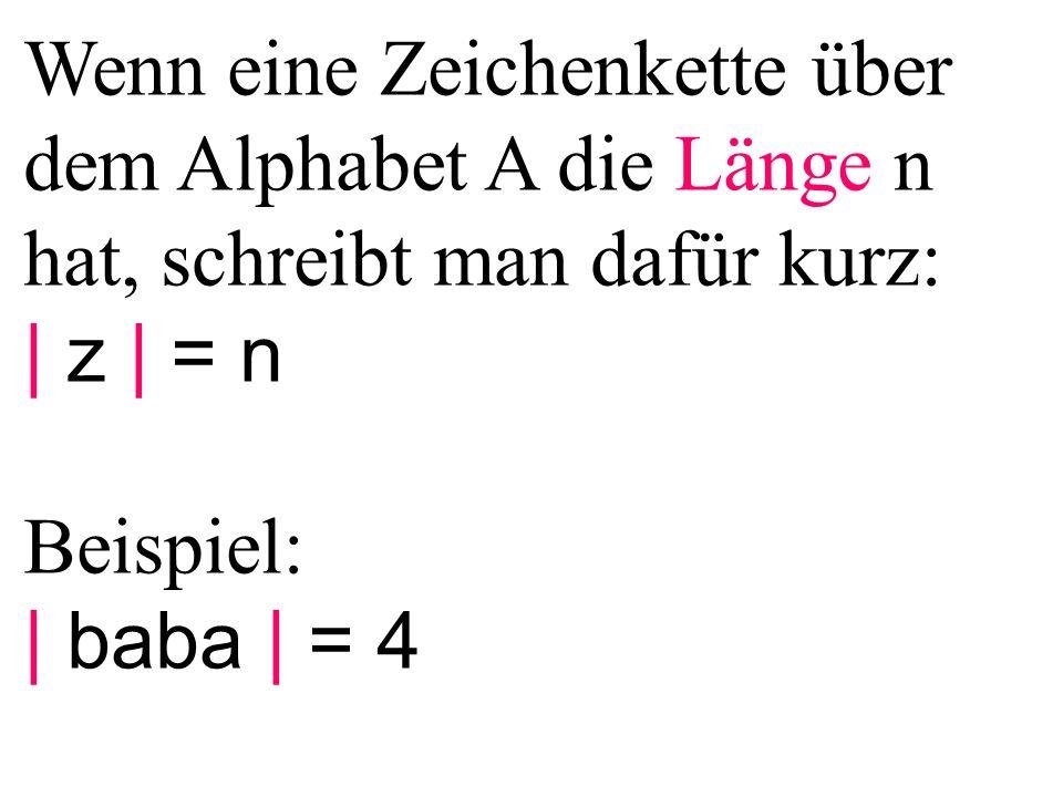 Wenn eine Zeichenkette über dem Alphabet A die Länge n hat, schreibt man dafür kurz: | z | = n Beispiel: | baba | = 4