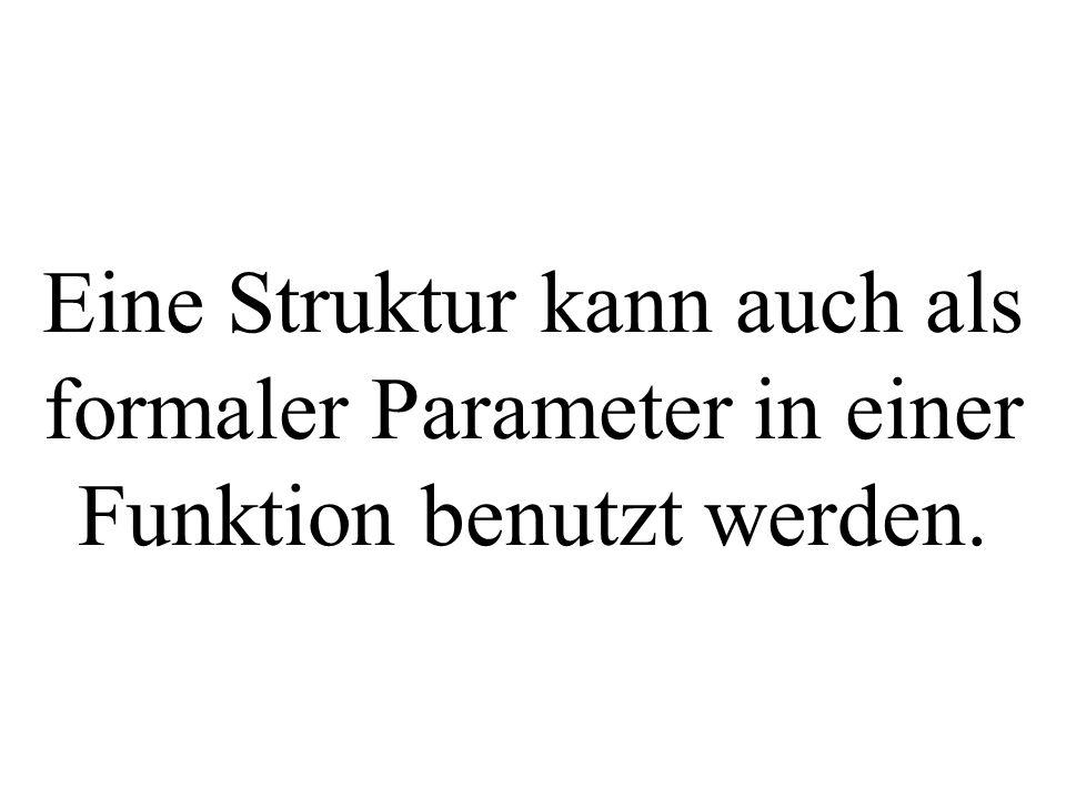 Eine Struktur kann auch als formaler Parameter in einer Funktion benutzt werden.