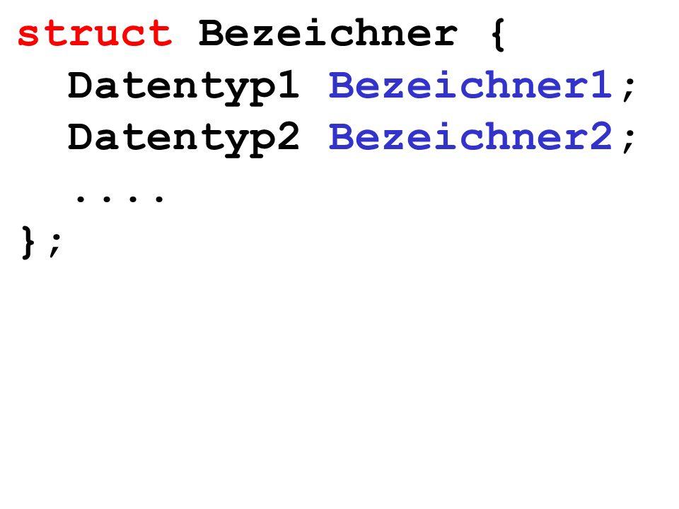 struct Bezeichner { Datentyp1 Bezeichner1; Datentyp2 Bezeichner2;.... };