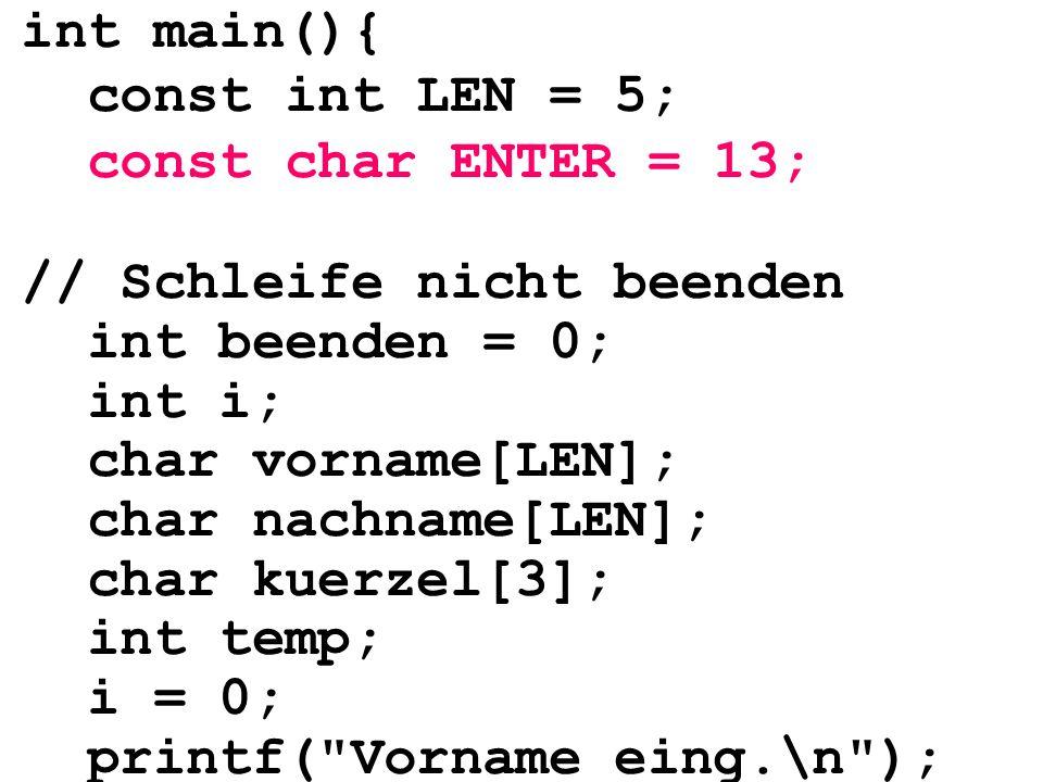 int main(){ const int LEN = 5; const char ENTER = 13; // Schleife nicht beenden int beenden = 0; int i; char vorname[LEN]; char nachname[LEN]; char ku