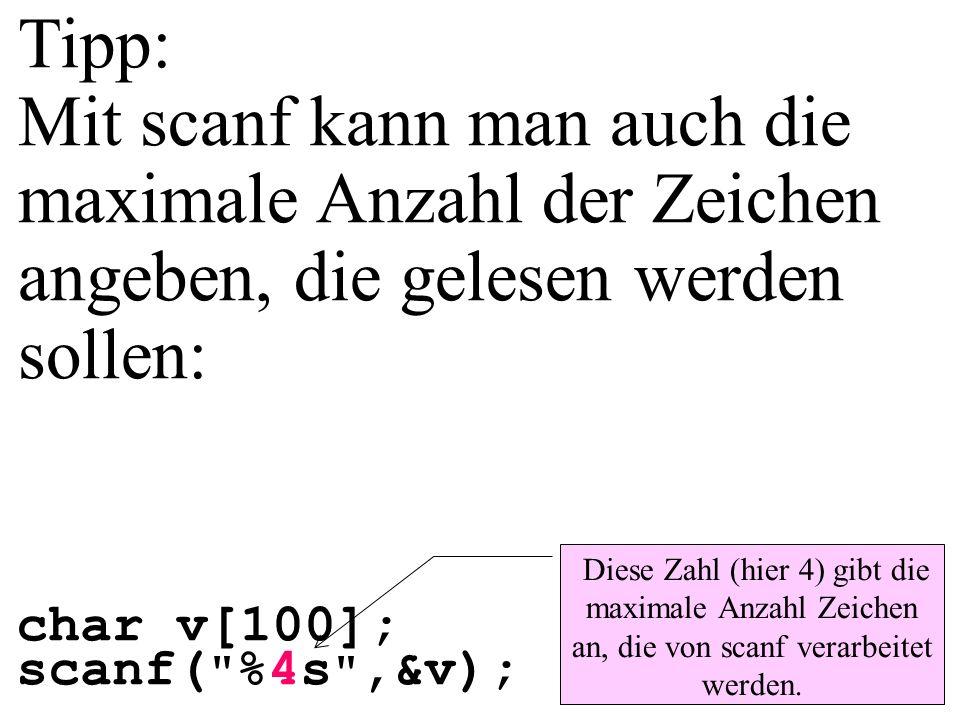 Tipp: Mit scanf kann man auch die maximale Anzahl der Zeichen angeben, die gelesen werden sollen: char v[100]; scanf(
