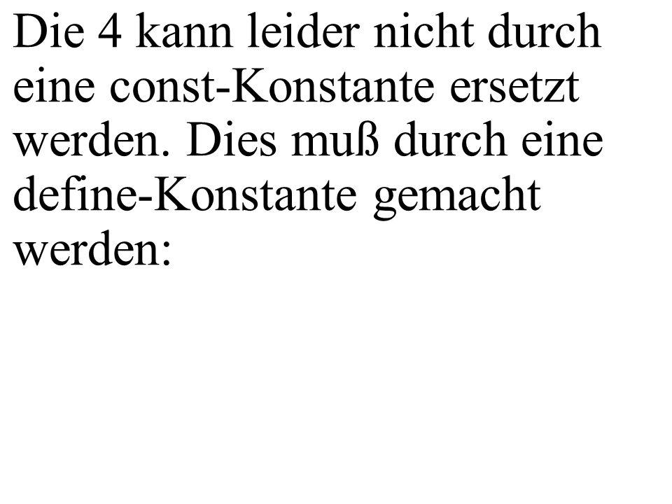 Die 4 kann leider nicht durch eine const-Konstante ersetzt werden. Dies muß durch eine define-Konstante gemacht werden: