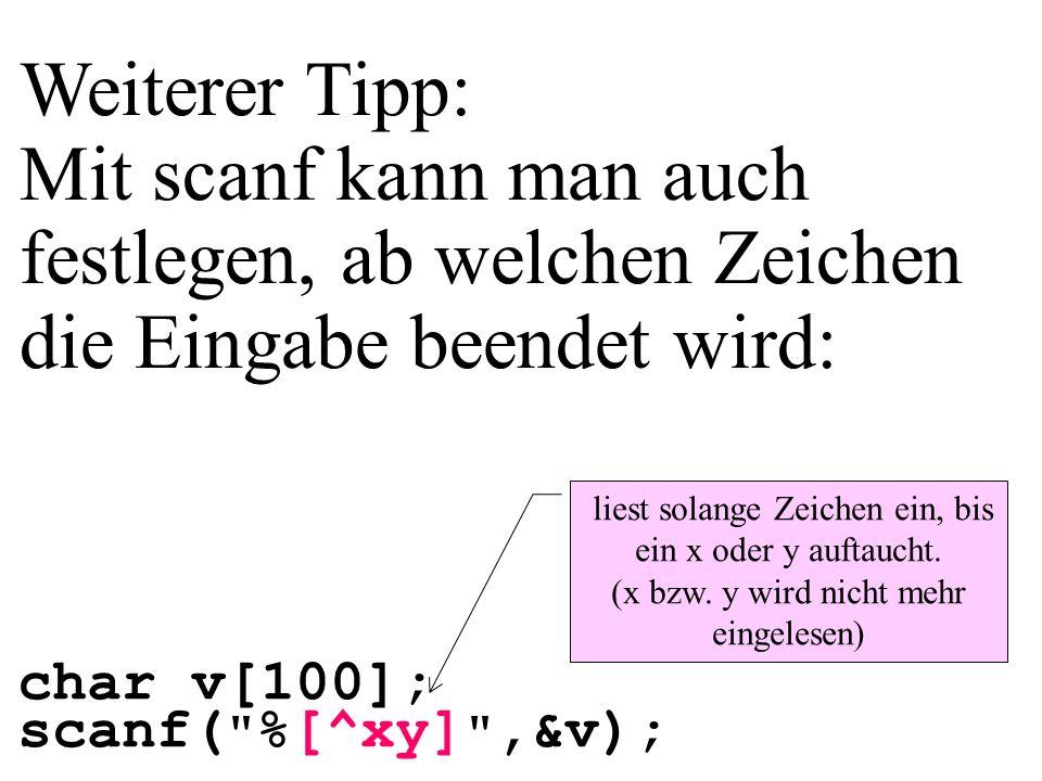 Weiterer Tipp: Mit scanf kann man auch festlegen, ab welchen Zeichen die Eingabe beendet wird: char v[100]; scanf(