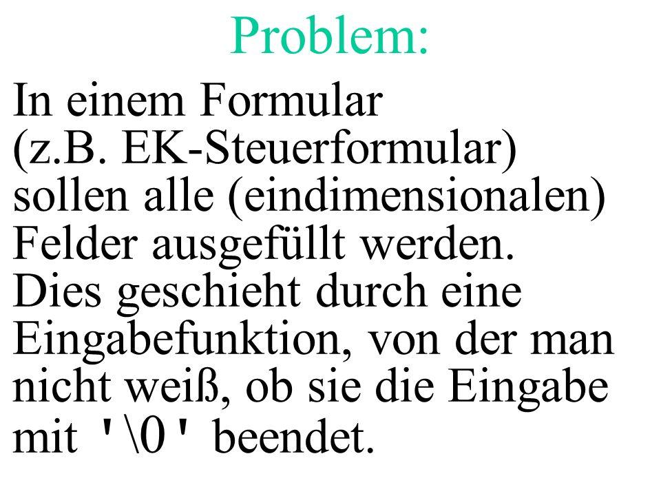Problem: In einem Formular (z.B. EK-Steuerformular) sollen alle (eindimensionalen) Felder ausgefüllt werden. Dies geschieht durch eine Eingabefunktion
