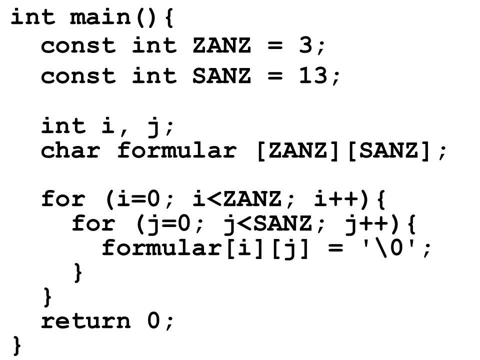 int main(){ const int ZANZ = 3; const int SANZ = 13; int i, j; char formular [ZANZ][SANZ]; for (i=0; i<ZANZ; i++){ for (j=0; j<SANZ; j++){ formular[i]