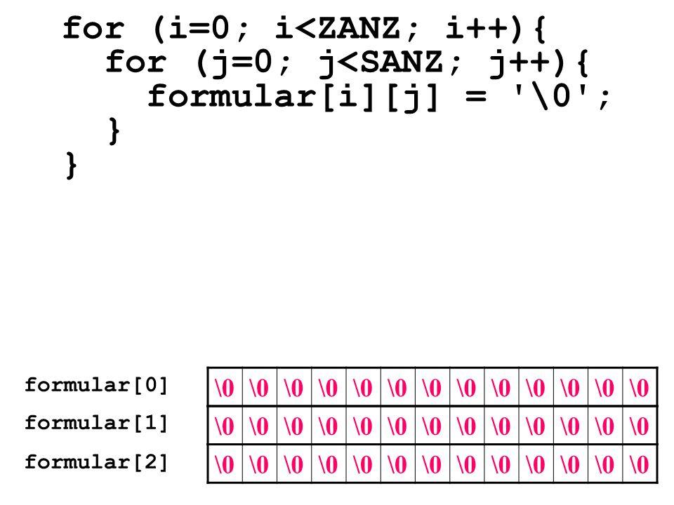 for (i=0; i<ZANZ; i++){ for (j=0; j<SANZ; j++){ formular[i][j] = '\0'; } formular[0] formular[1] formular[2] \0