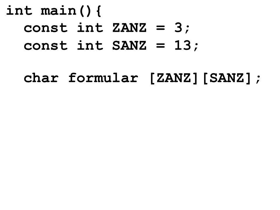 int main(){ const int ZANZ = 3; const int SANZ = 13; char formular [ZANZ][SANZ];