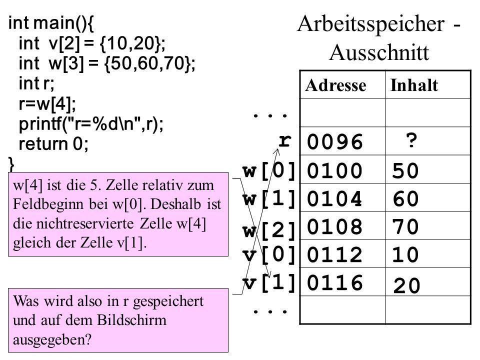 int main(){ int v[2] = {10,20}; int w[3] = {50,60,70}; int r; r=w[4]; printf(
