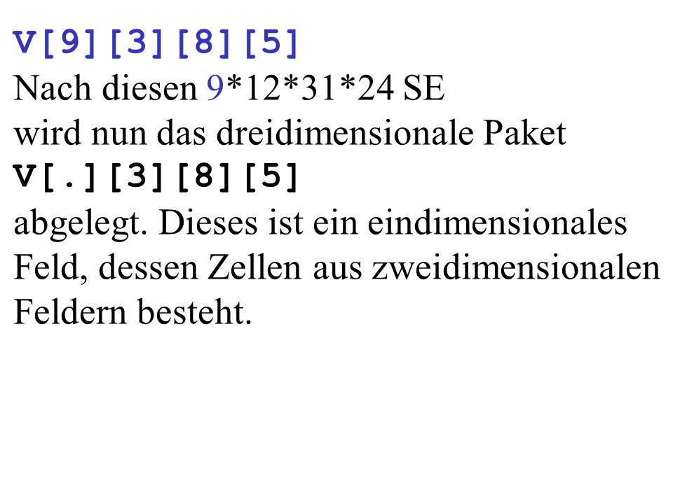 V[9][3][8][5] Nach diesen 9*12*31*24 SE wird nun das dreidimensionale Paket V[.][3][8][5] abgelegt. Dieses ist ein eindimensionales Feld, dessen Zelle