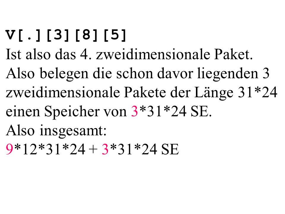V[.][3][8][5] Ist also das 4. zweidimensionale Paket. Also belegen die schon davor liegenden 3 zweidimensionale Pakete der Länge 31*24 einen Speicher