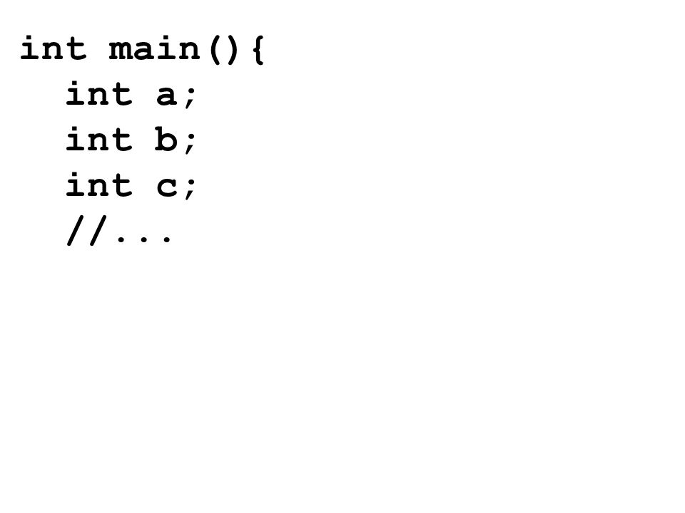 int main(){ int a; int b; int c; //...