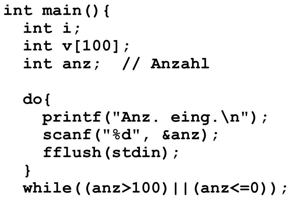 int main(){ int i; int v[100]; int anz; // Anzahl do{ printf(