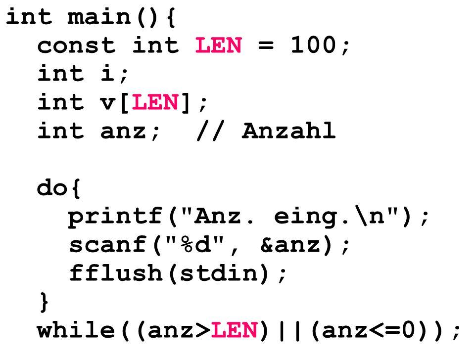 int main(){ const int LEN = 100; int i; int v[LEN]; int anz; // Anzahl do{ printf(