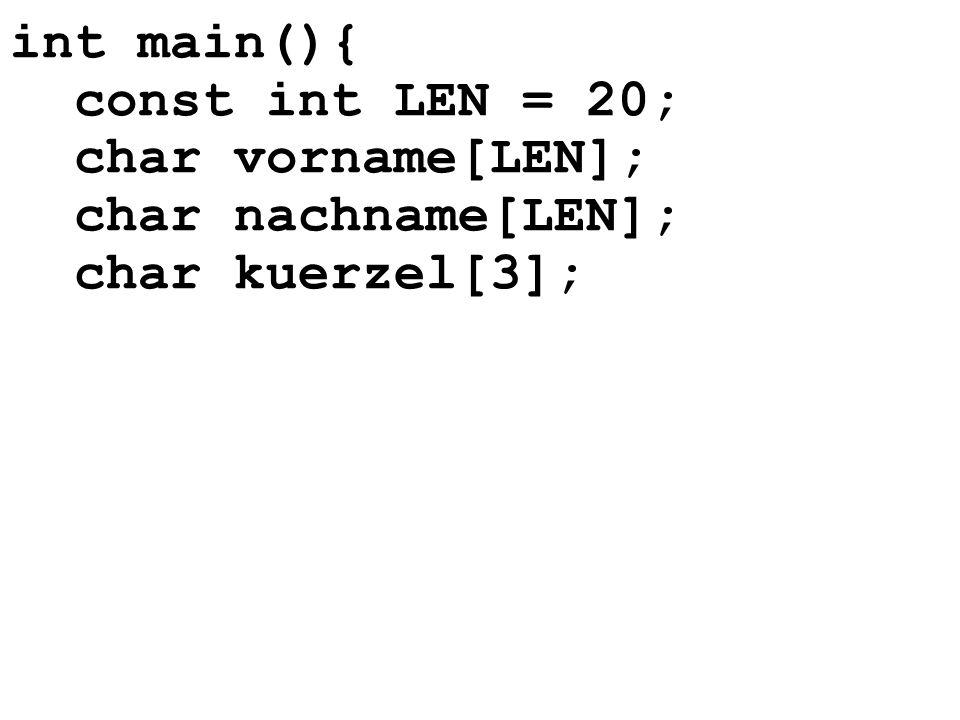 int main(){ const int LEN = 20; char vorname[LEN]; char nachname[LEN]; char kuerzel[3];