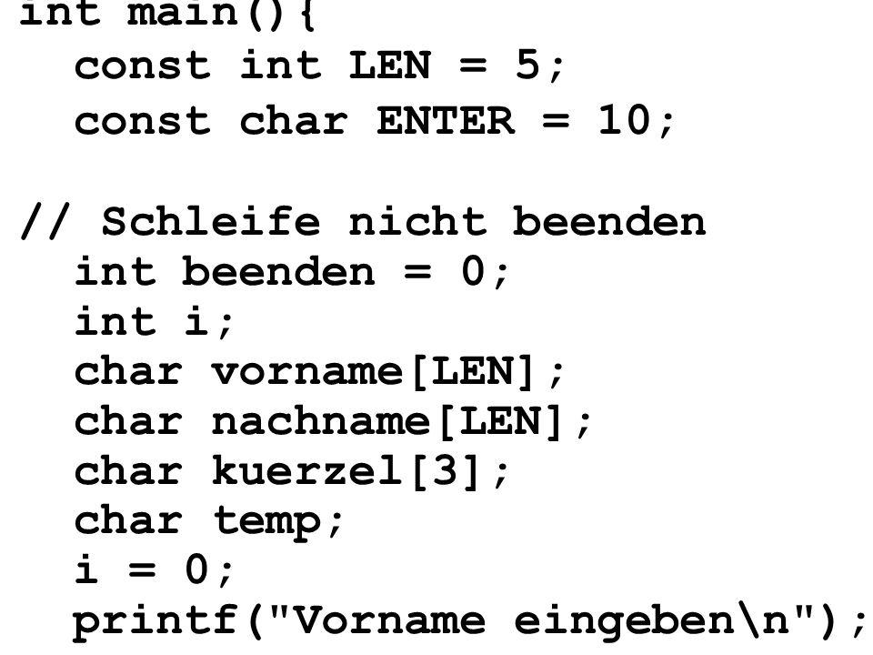 int main(){ const int LEN = 5; const char ENTER = 10; // Schleife nicht beenden int beenden = 0; int i; char vorname[LEN]; char nachname[LEN]; char ku