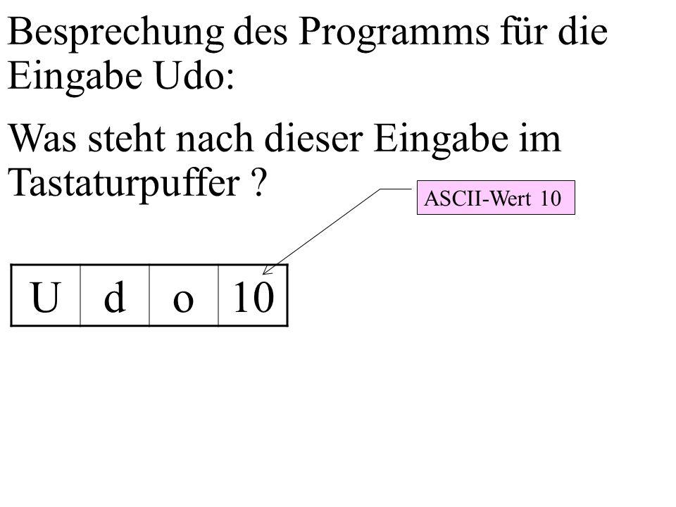 Besprechung des Programms für die Eingabe Udo: Was steht nach dieser Eingabe im Tastaturpuffer ? Udo10 ASCII-Wert 10