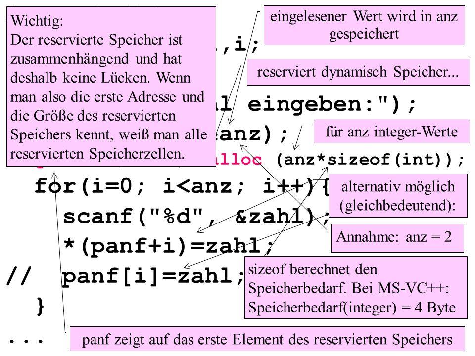 int main(){ int anz, zahl,i; int *panf; printf( Anzahl eingeben: ); scanf( %d , &anz); panf = (int *) malloc (anz*sizeof(int)); for(i=0; i<anz; i++){ scanf( %d , &zahl); *(panf+i)=zahl; // panf[i]=zahl; }...