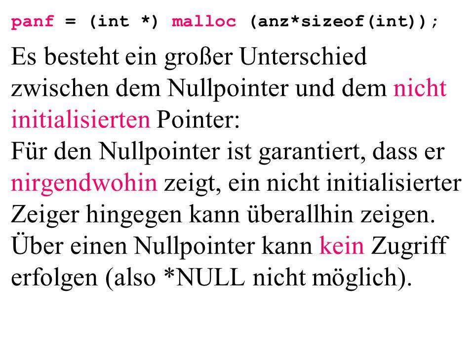 Es besteht ein großer Unterschied zwischen dem Nullpointer und dem nicht initialisierten Pointer: Für den Nullpointer ist garantiert, dass er nirgendwohin zeigt, ein nicht initialisierter Zeiger hingegen kann überallhin zeigen.