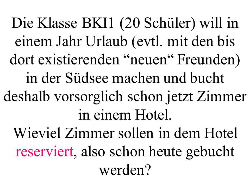 Die Klasse BKI1 (20 Schüler) will in einem Jahr Urlaub (evtl.