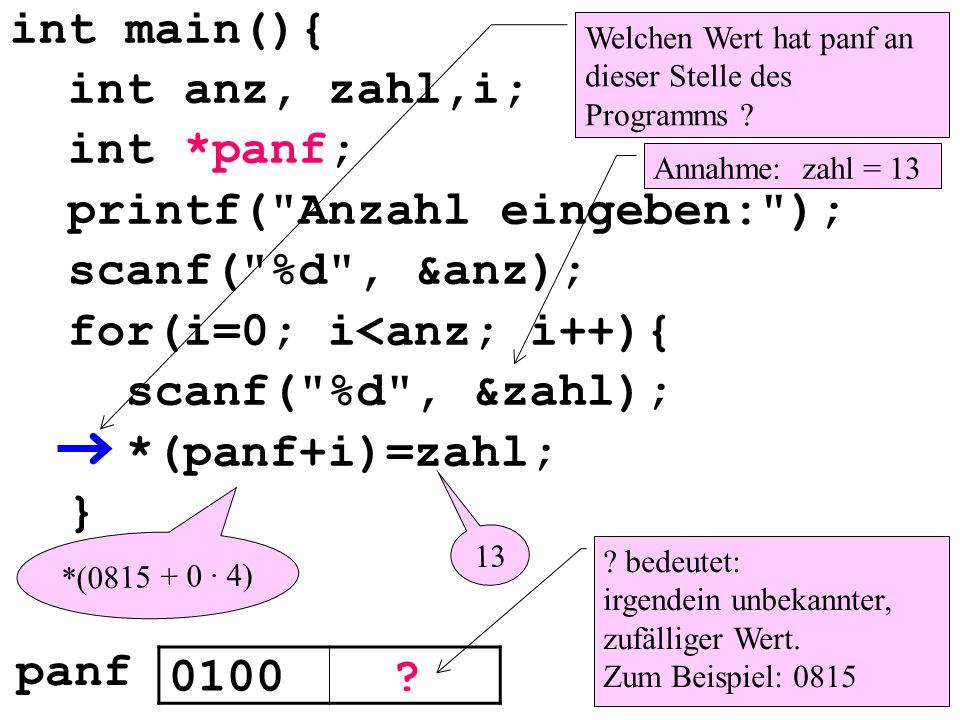 int main(){ int anz, zahl,i; int *panf; printf( Anzahl eingeben: ); scanf( %d , &anz); for(i=0; i<anz; i++){ scanf( %d , &zahl); *(panf+i)=zahl; } 0100.