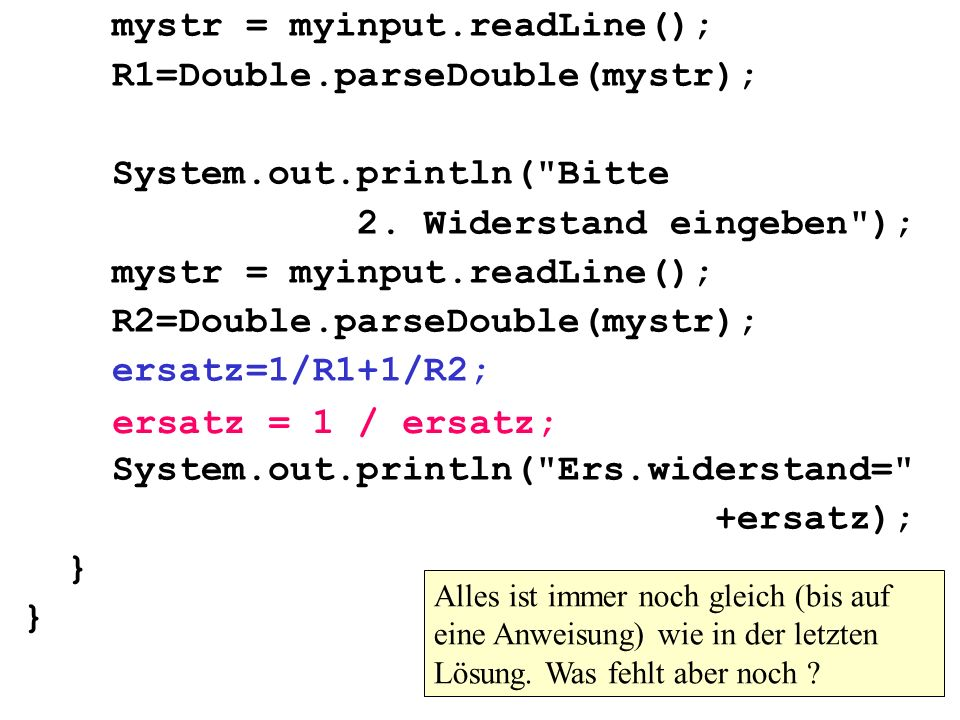 mystr = myinput.readLine(); R1=Double.parseDouble(mystr); System.out.println( Bitte 2.
