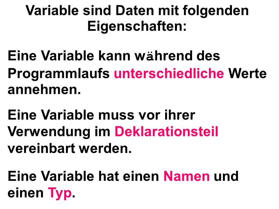 Eine Variable kann w ä hrend des Programmlaufs unterschiedliche Werte annehmen.